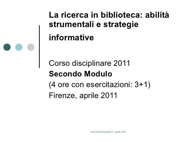 La ricerca in biblioteca: abilità strumentali e strategie informative   Corso disciplinare 2011 Secondo Modulo (4 ore con ...