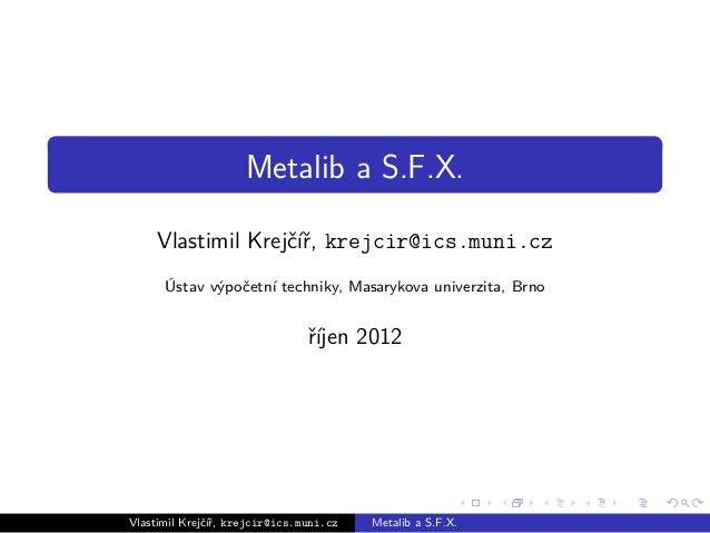 Metalib a S.F.X.     Vlastimil Krejčíř, krejcir@ics.muni.cz      Ústav výpočetní techniky, Masarykova univerzita, Brno    ...