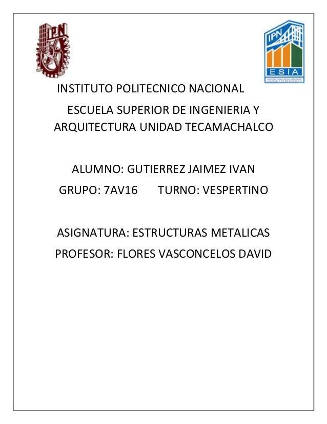 INSTITUTO POLITECNICO NACIONAL ESCUELA SUPERIOR DE INGENIERIA Y ARQUITECTURA UNIDAD TECAMACHALCO ALUMNO: GUTIERREZ JAIMEZ ...
