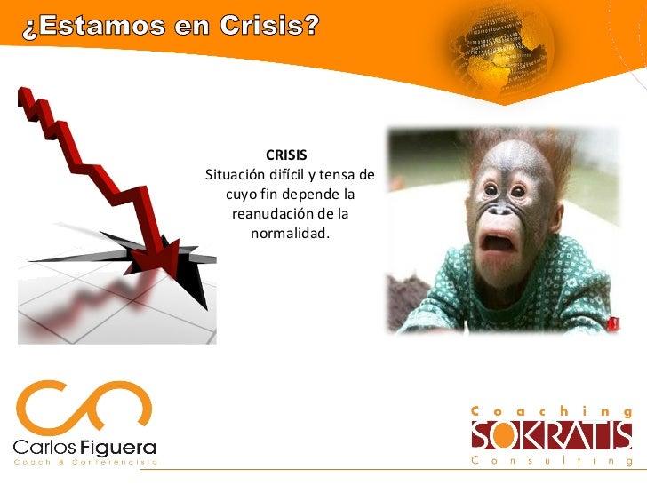 CRISIS  Situación difícil y tensa de cuyo fin depende la reanudación de la normalidad.