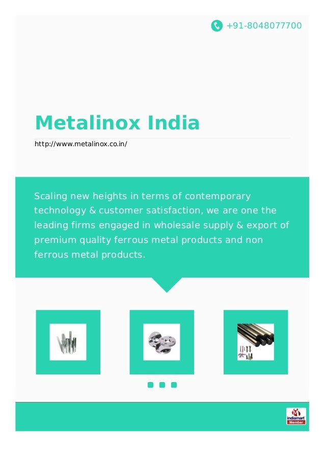 +91-8048077700 Metalinox India http://www.metalinox.co.in/ Scaling new heights in terms of contemporary technology & custo...