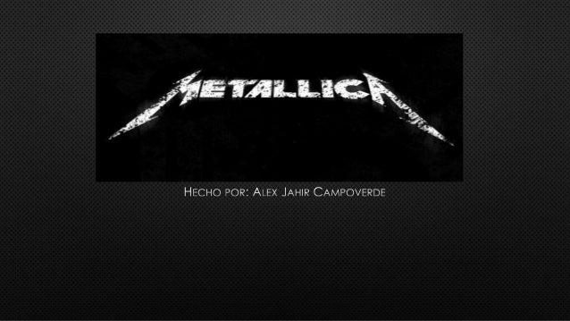 • METALLICA ES UNA BANDA DE THRASH METAL ORIGINARIA DE LOS ÁNGELES, PERO CON BASE  EN SAN FRANCISCO DESDE FEBRERO DE 1983....