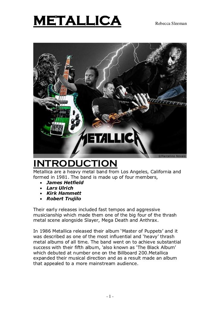 METALLICA                                            Rebecca SleemanINTRODUCTIONMetallica are a heavy metal band from Los ...