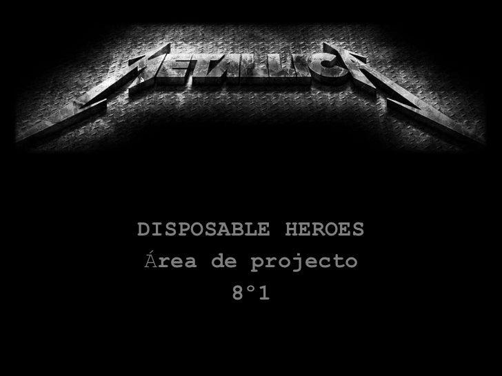 DISPOSABLE HEROES<br />Área de projecto<br />8º1<br />
