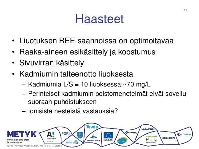 Haasteet • Liuotuksen REE-saannoissa on optimoitavaa • Raaka-aineen esikäsittely ja koostumus • Sivuvirran käsittely • Kad...