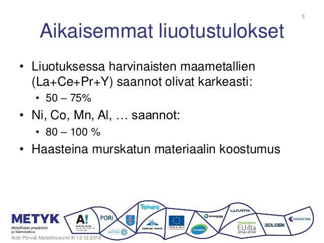 Aikaisemmat liuotustulokset • Liuotuksessa harvinaisten maametallien (La+Ce+Pr+Y) saannot olivat karkeasti: • 50 – 75% • N...