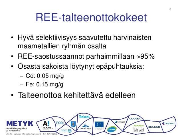 REE-talteenottokokeet • Hyvä selektiivisyys saavutettu harvinaisten maametallien ryhmän osalta • REE-saostussaannot parhai...