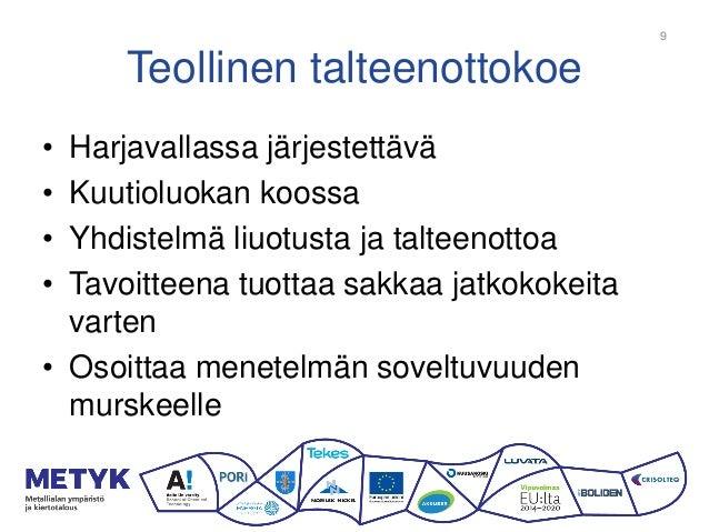 Teollinen talteenottokoe • Harjavallassa järjestettävä • Kuutioluokan koossa • Yhdistelmä liuotusta ja talteenottoa • Tavo...