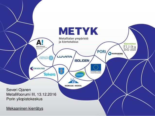 Severi Ojanen Metallifoorumi III, 13.12.2016 Porin yliopistokeskus Mekaaninen kierrätys