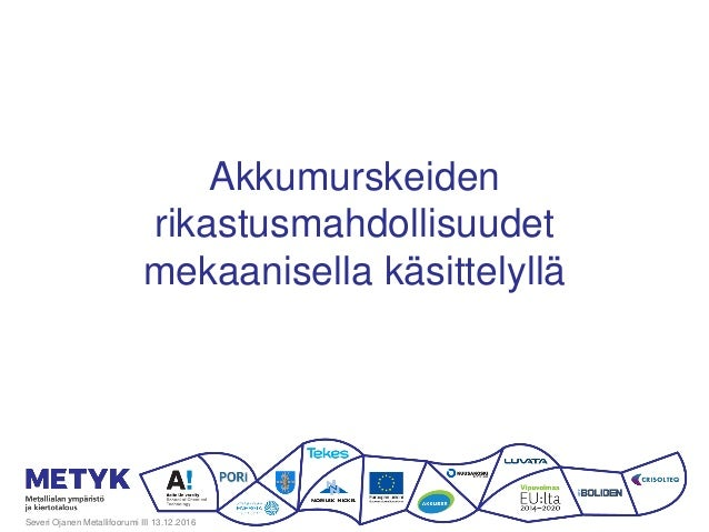 Akkumurskeiden rikastusmahdollisuudet mekaanisella käsittelyllä Severi Ojanen Metallifoorumi III 13.12.2016