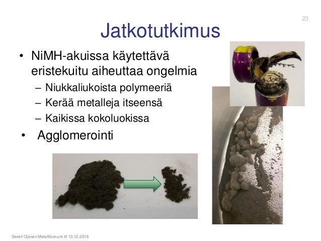 Jatkotutkimus Severi Ojanen Metallifoorumi III 13.12.2016 • NiMH-akuissa käytettävä eristekuitu aiheuttaa ongelmia – Niukk...