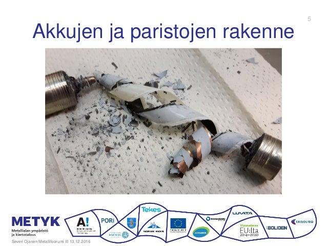 Akkujen ja paristojen rakenne Severi Ojanen Metallifoorumi III 13.12.2016 5