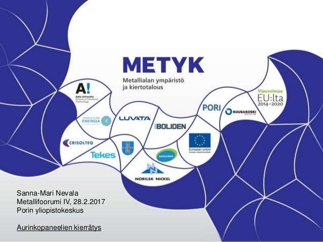 Sanna-Mari Nevala Metallifoorumi IV, 28.2.2017 Porin yliopistokeskus Aurinkopaneelien kierrätys
