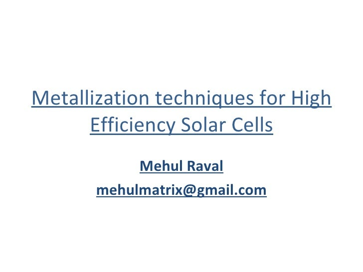 Metallization techniques for High Efficiency Solar Cells Mehul Raval [email_address]