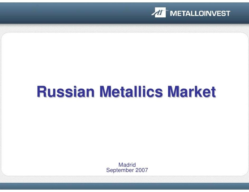 Russian Metallics Market                 Madrid          September 2007
