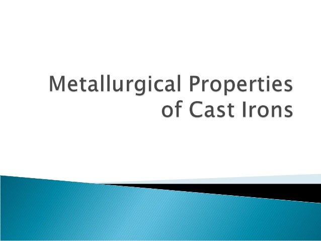  Cast iron is made when pig iron is re- melted in small cupola furnaces (similar to the blast furnace in design and opera...