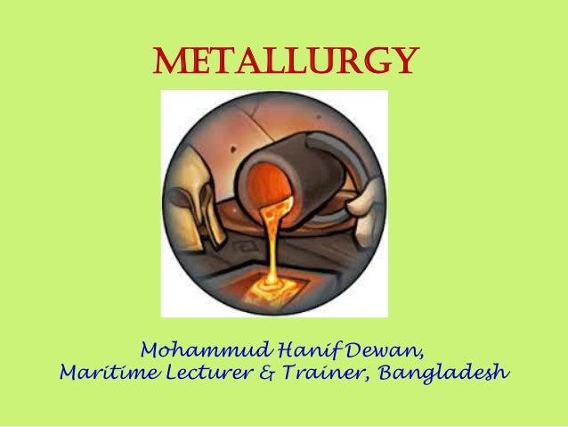 Mohammud Hanif Dewan, Maritime Lecturer & Trainer, Bangladesh METALLURGY