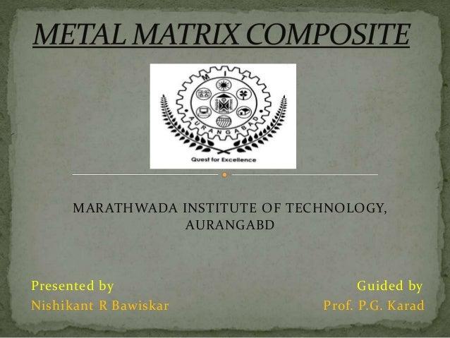 MARATHWADA INSTITUTE OF TECHNOLOGY, AURANGABD Presented by Guided by Nishikant R Bawiskar Prof. P.G. Karad
