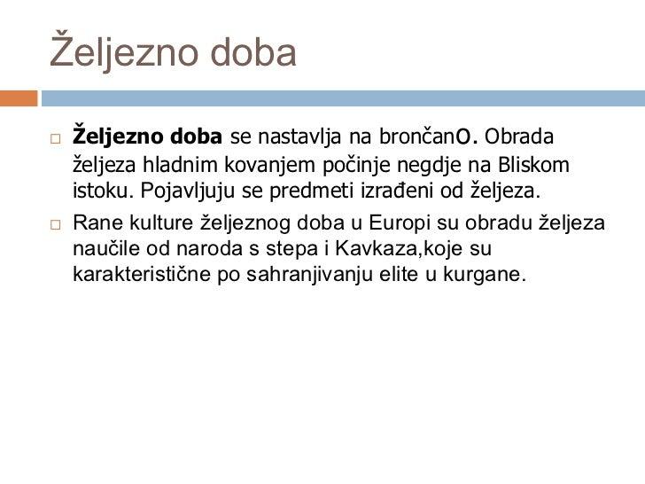 U Hrvatskoj   Nastanak i razvoj željezodobnih zajednica koje    su naseljavale prostore Slavonije, Baranje i    Srijema ...