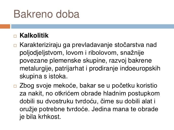 Bakreno doba   Kalkolitik   Karakteriziraju ga prevladavanje stočarstva nad    poljodjeljstvom, lovom i ribolovom, snažn...