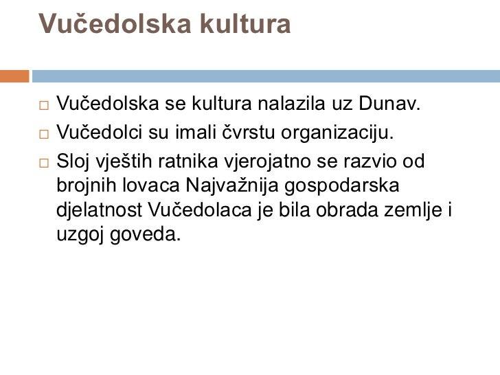 Vučedolska kultura   Vučedolska se kultura nalazila uz Dunav.   Vučedolci su imali čvrstu organizaciju.   Sloj vještih ...