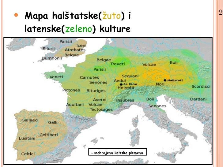 •   Mapa halštatske(žuto) i                     2.    latenske(zeleno) kulture                  ->nabrojena keltska plemena