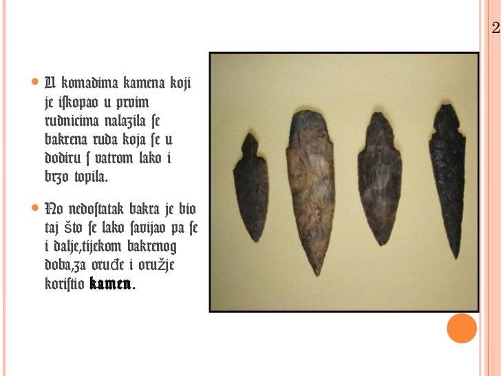 2.• U komadima kamena koji  je iskopao u prvim  rudnicima nalazila se  bakrena ruda koja se u  dodiru s vatrom lako i  brz...