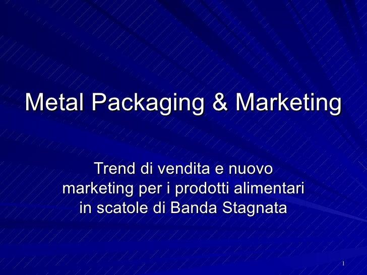 Metal Packaging & Marketing        Trend di vendita e nuovo    marketing per i prodotti alimentari     in scatole di Banda...