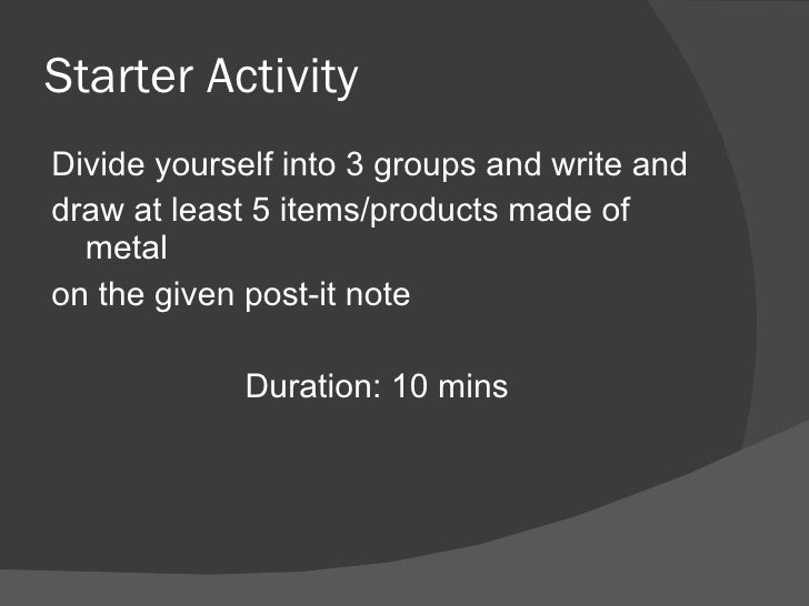 Starter Activity <ul><li>Divide yourself into 3 groups and write and </li></ul><ul><li>draw at least 5 items/products made...
