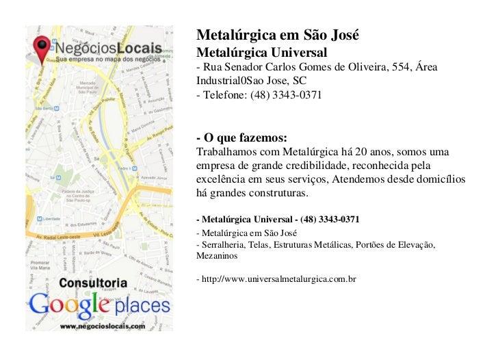 Metalúrgica em São JoséMetalúrgica Universal- Rua Senador Carlos Gomes de Oliveira, 554, ÁreaIndustrial0Sao Jose, SC- Tele...