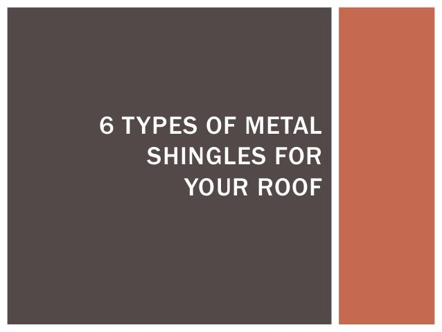 6 TYPES OF METAL SHINGLES FOR YOUR ROOF