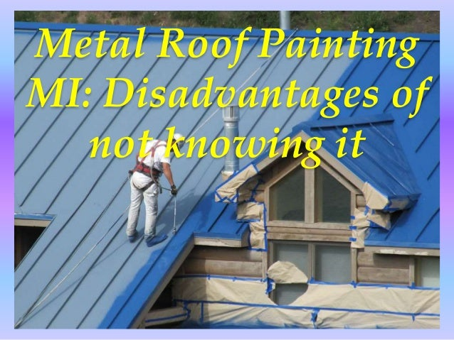 Metal Roof Painting Mi Disadvantages Of Not Knowing It