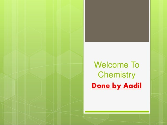 Welcome To Chemistry Done by Aadil