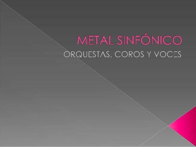    El metal sinfónico es un    subgénero del heavy    metal que combina las    características propias    de este género,...