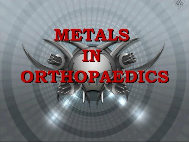 METALSMETALS ININ ORTHOPAEDICSORTHOPAEDICS