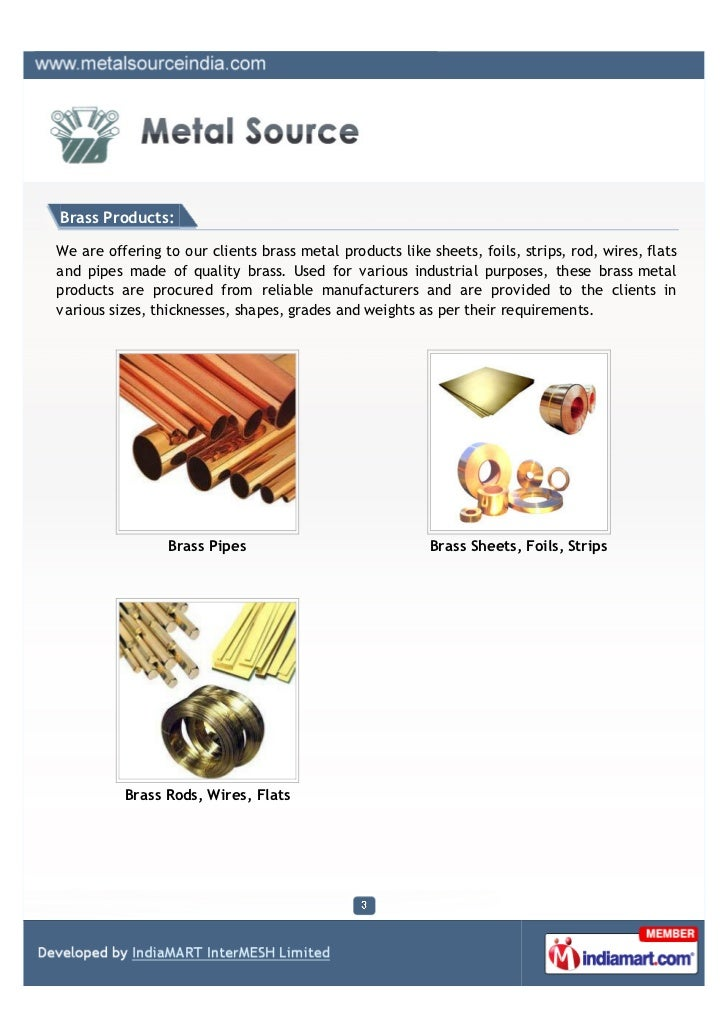 Brass Products:We are offering to our clients brass metal products like sheets, foils, strips, rod, wires, flatsand pipes ...