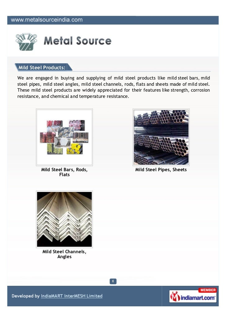 Mild Steel Products:We are engaged in buying and supplying of mild steel products like mild steel bars, mildsteel pipes, m...