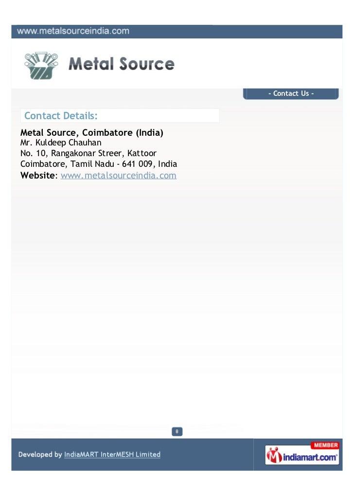 - Contact Us -Contact Details:Metal Source, Coimbatore (India)Mr. Kuldeep ChauhanNo. 10, Rangakonar Streer, KattoorCoimbat...