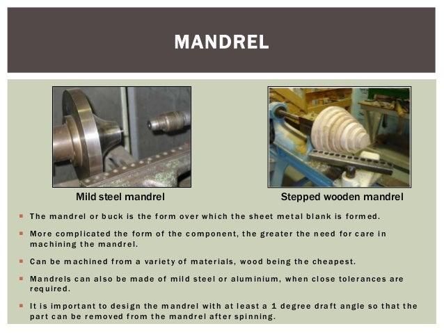 MANDREL  Mild steel mandrel  Stepped wooden mandrel   T h e m a n d r e l o r b u c k i s t h e f o r m o v e r w h i c h...