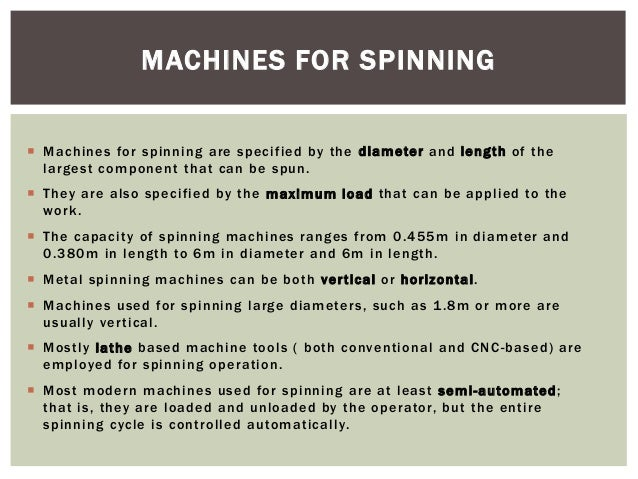 MACHINES FOR SPINNING  Machines for spinning are specified by the diameter and length of the largest component that can b...