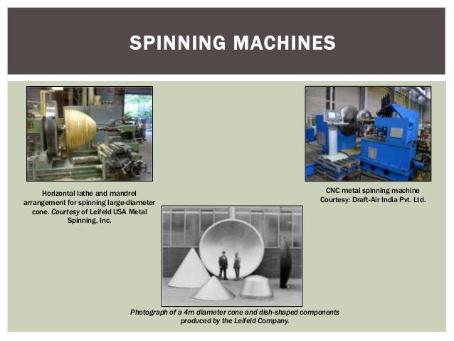 SPINNING MACHINES  Horizontal lathe and mandrel arrangement for spinning large-diameter cone. Courtesy of Leifeld USA Meta...