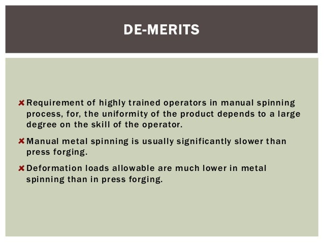 DE-MERITS  Requirement of highly trained operators in manual spinning process, for, the uniformity of the product depends ...