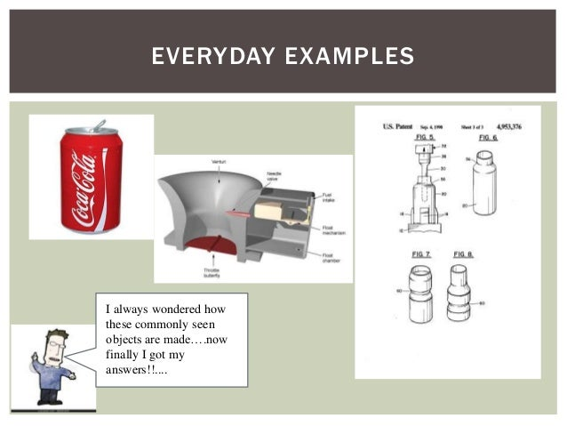 EVERYDAY EXAMPLES  I always wondered how these commonly seen objects are made….now finally I got my answers!!....