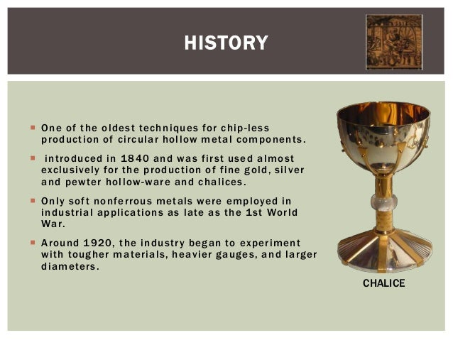 HISTORY   One of the oldest techniques for chip -less production of circular hollow metal components .  introduced in 1 ...