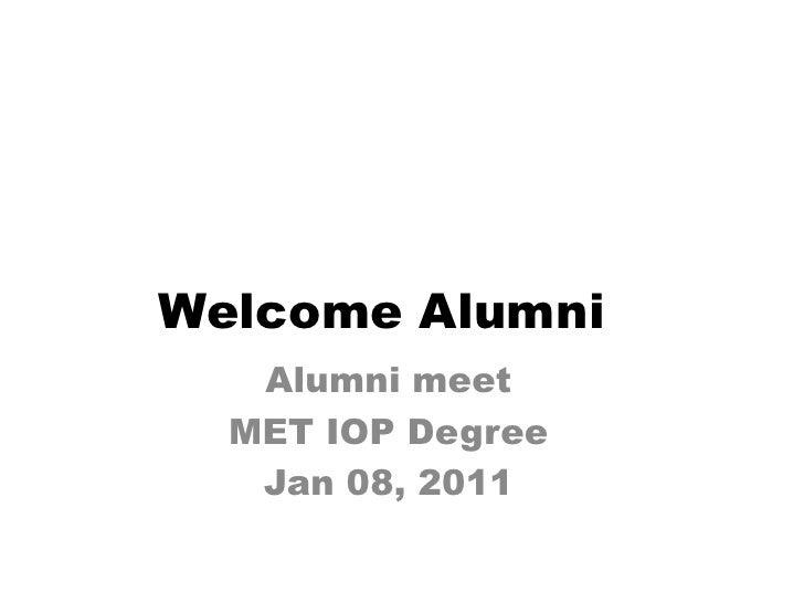 Welcome Alumni Alumni meet  MET IOP Degree Jan 08, 2011