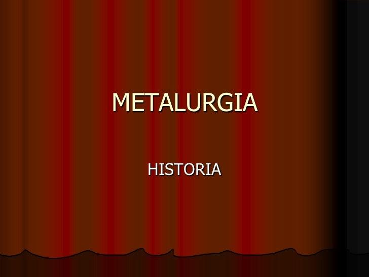 METALURGIA<br />HISTORIA<br />