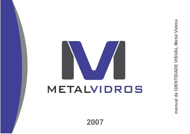2007              METALVIDROS       manual de IDENTIDADE VISUAL Metal Vidros