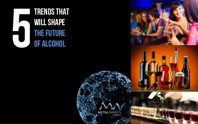 Trends That will shape The future Of Alcohol5