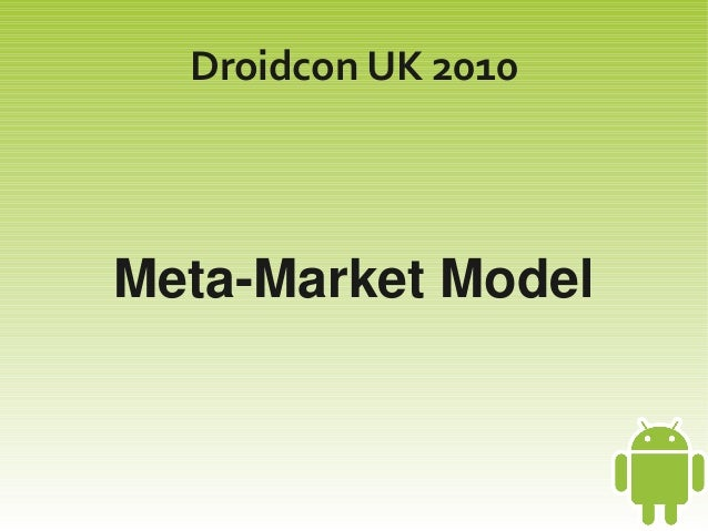 Droidcon UK 2010 Meta­Market Model