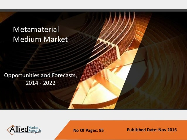 Metamaterial Medium Market Opportunities and Forecasts, 2014 - 2022 Published Date: Nov 2016No Of Pages: 95